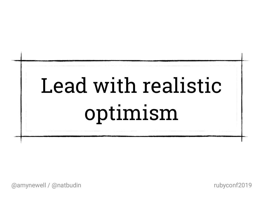 @amynewell / @natbudin rubyconf2019 Lead with r...
