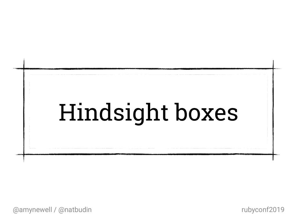 @amynewell / @natbudin rubyconf2019 Hindsight b...