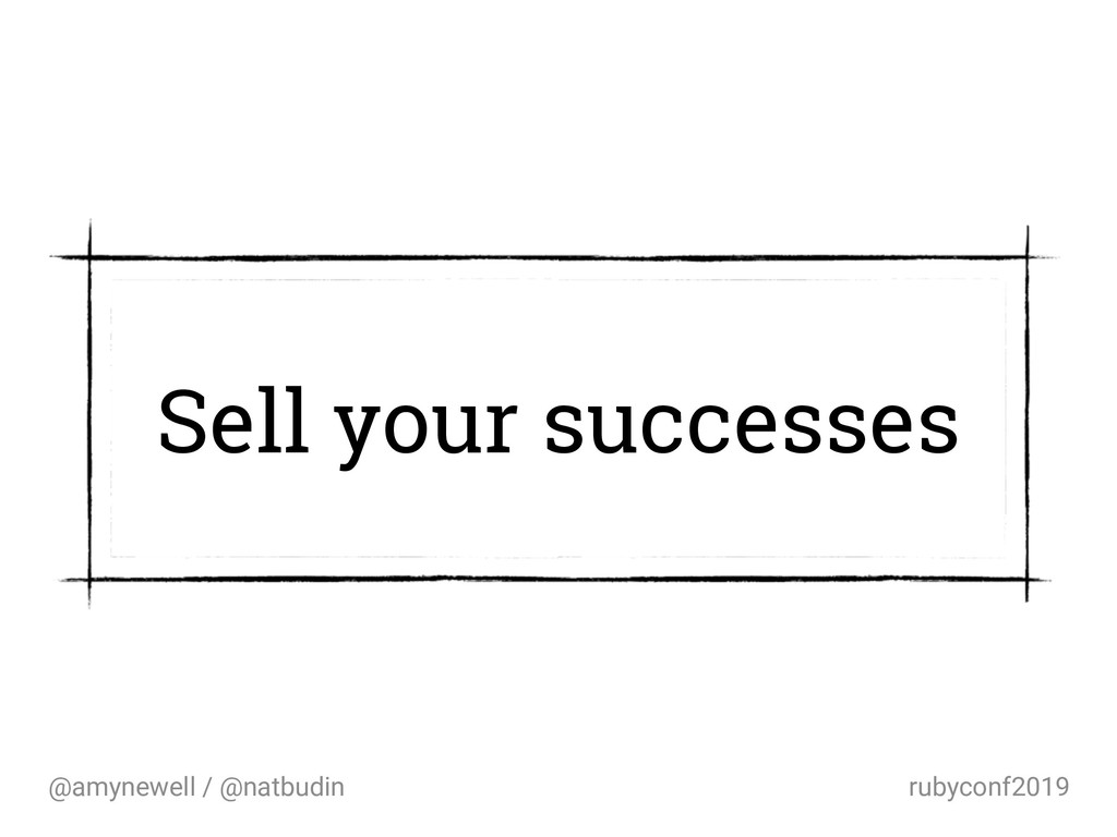 @amynewell / @natbudin rubyconf2019 Sell your s...