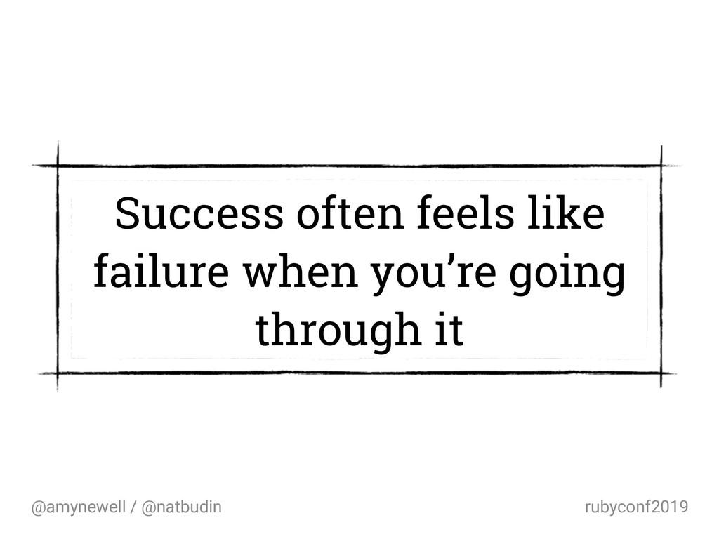 @amynewell / @natbudin rubyconf2019 Success oft...