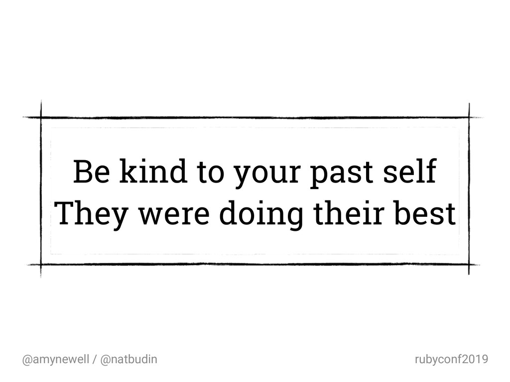 @amynewell / @natbudin rubyconf2019 Be kind to ...