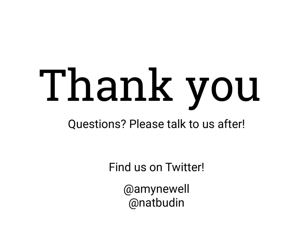 Thank you • Questions? Please talk to us after!...