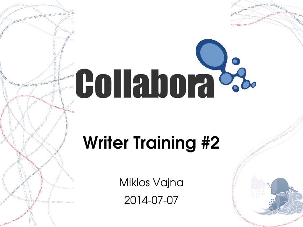 Writer Training #2 Miklos Vajna 20140707