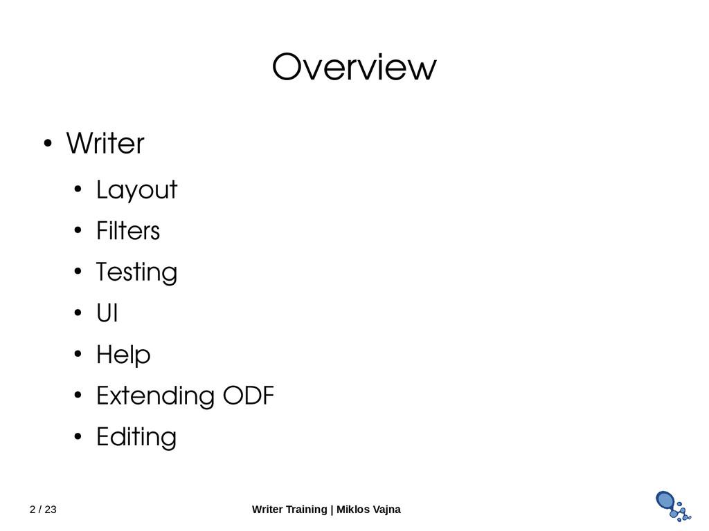 2 / 23 Writer Training   Miklos Vajna Overview ...
