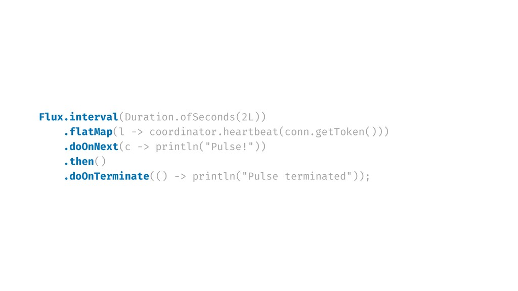 Flux.interval(Duration.ofSeconds(2L)) .flatMap(...