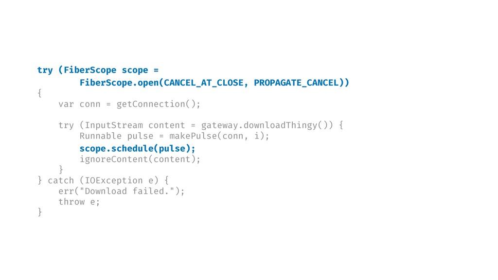 try (FiberScope scope = FiberScope.open(CANCEL_...