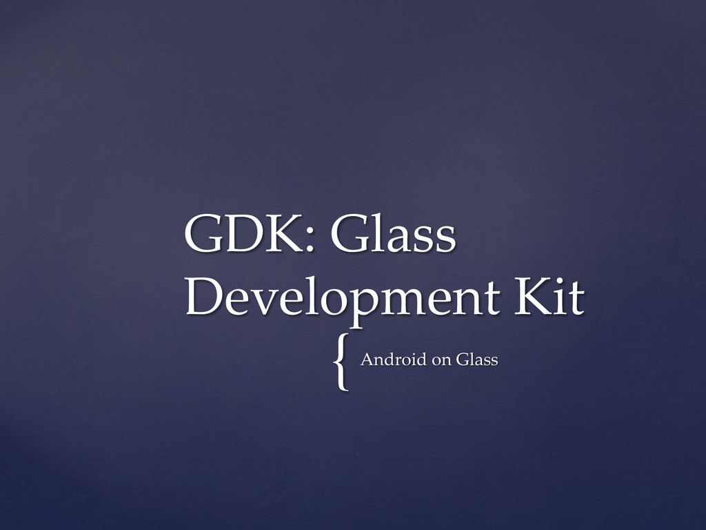 { Android on Glass GDK: Glass  Developm...