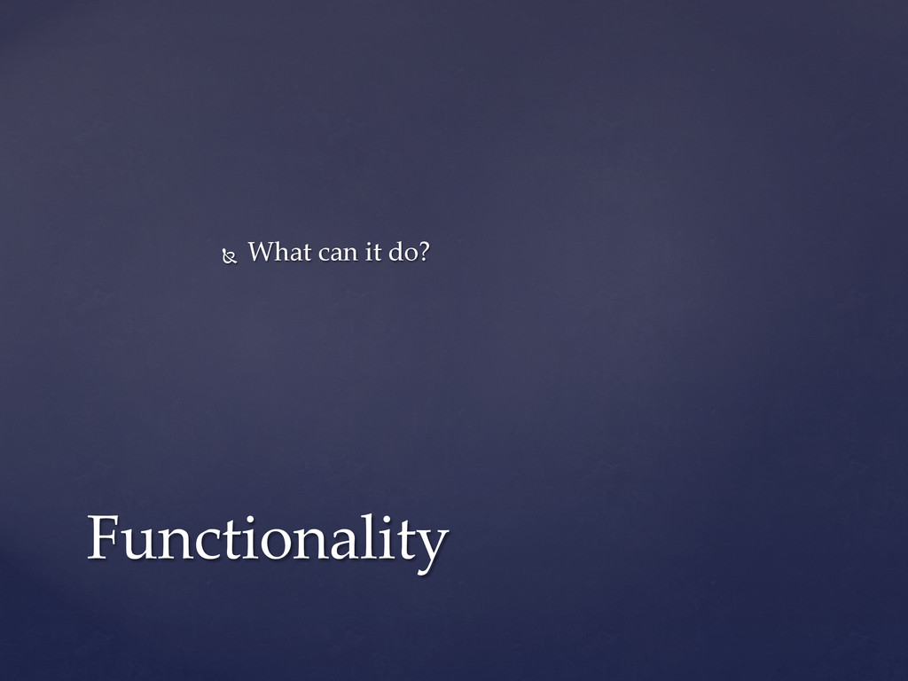Ñ What can it do? Functionality