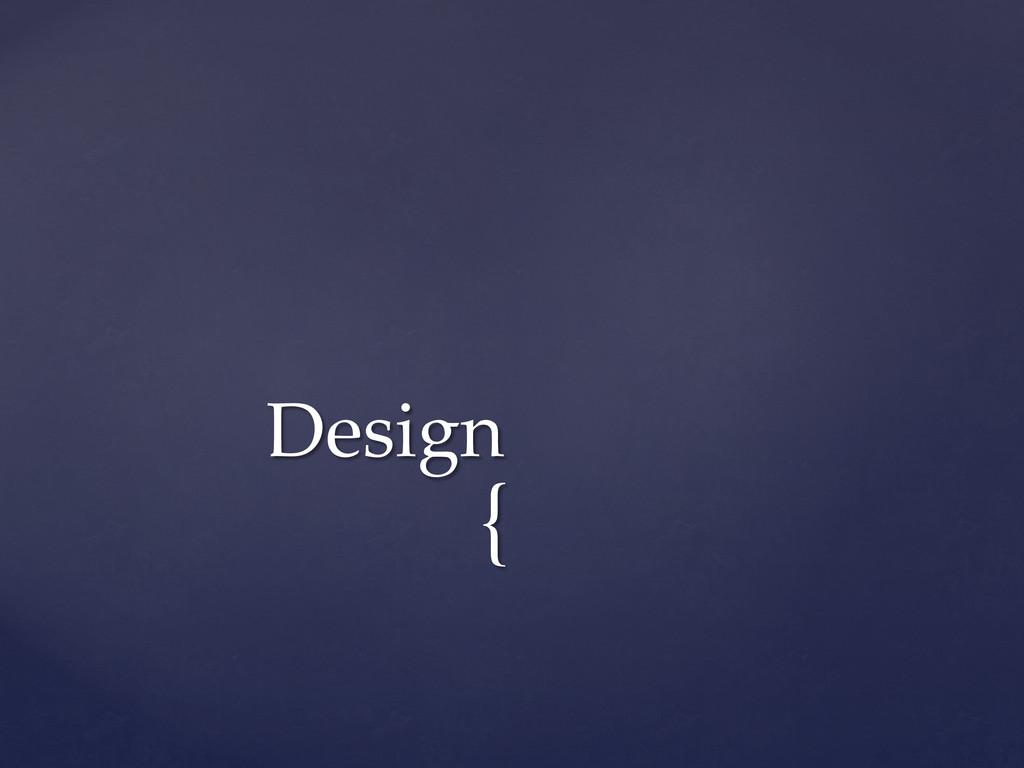 { Design