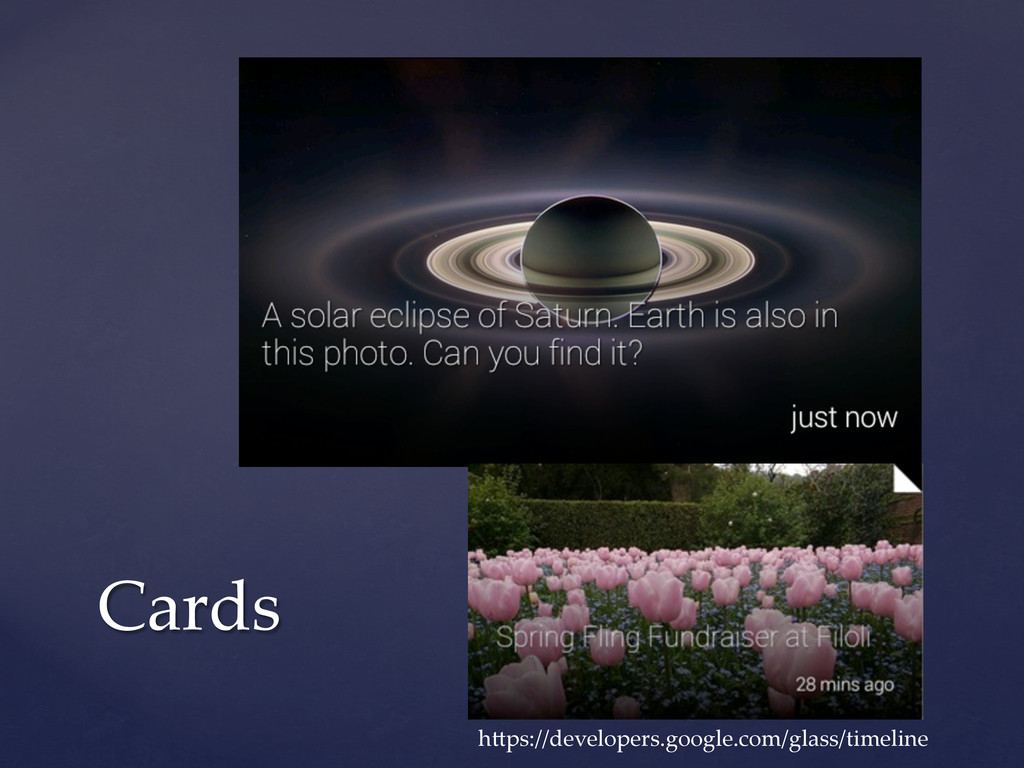 Cards h9ps://developers.google.com/glass/time...