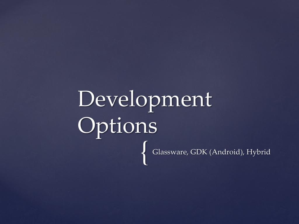 { Glassware, GDK (Android), Hybrid Devel...