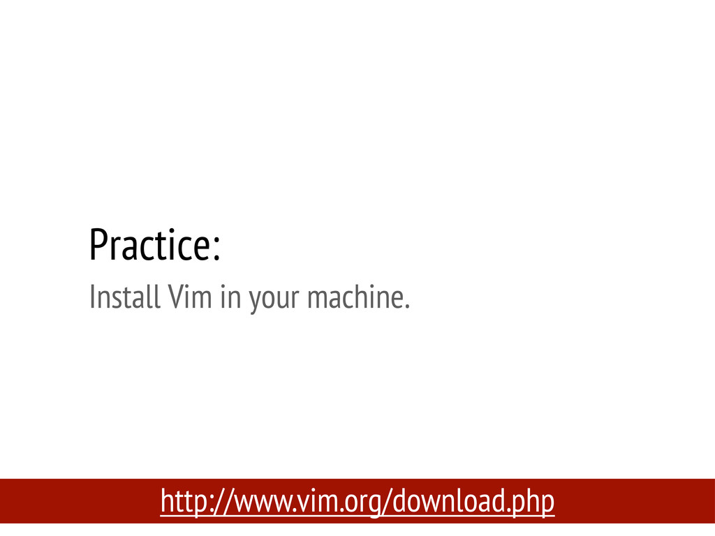Practice: Install Vim in your machine. http://w...