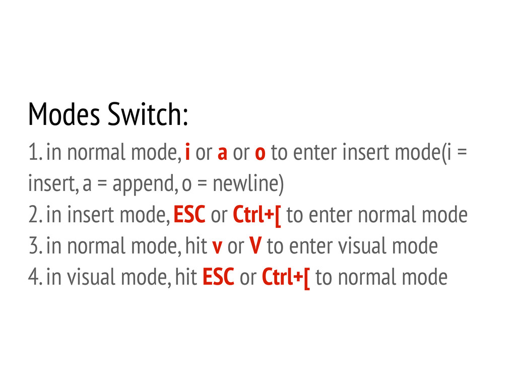 Modes Switch: 1. in normal mode, i or a or o to...