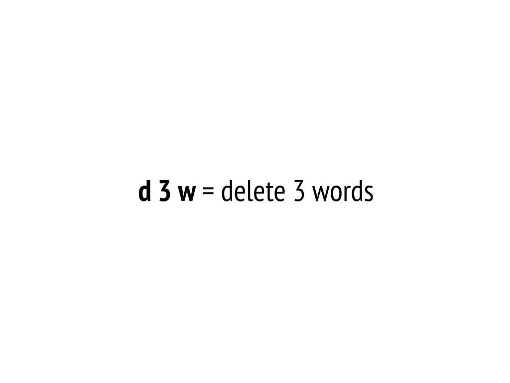 d 3 w = delete 3 words