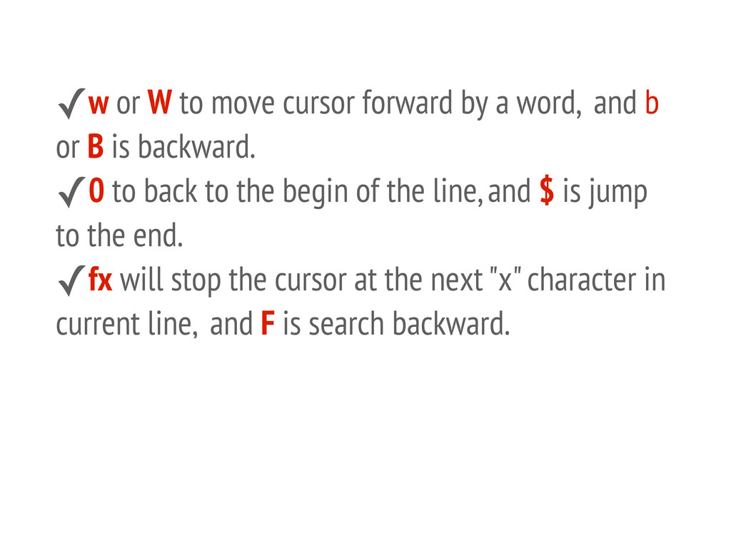 ✓w or W to move cursor forward by a word, and b...