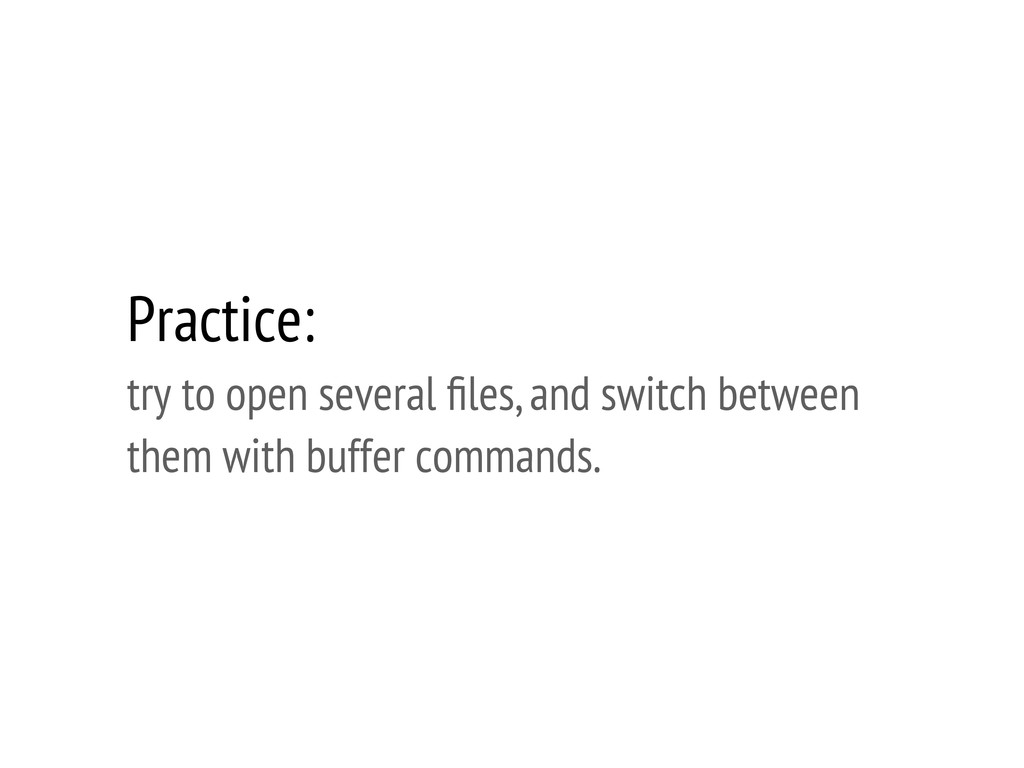 Practice: try to open several files, and switch ...