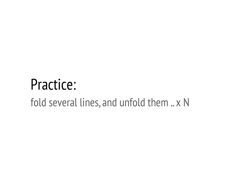 Practice: fold several lines, and unfold them ....
