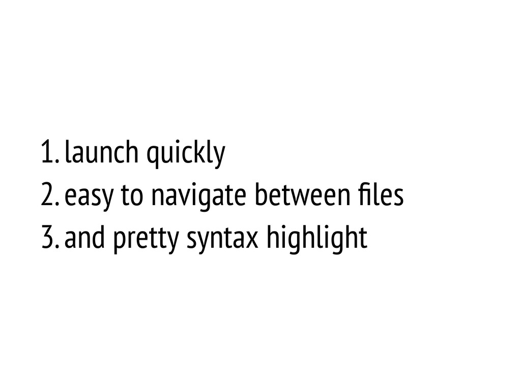 1. launch quickly 2. easy to navigate between fi...