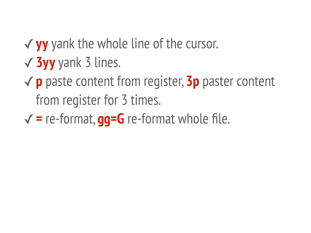 ✓yy yank the whole line of the cursor. ✓3yy yan...