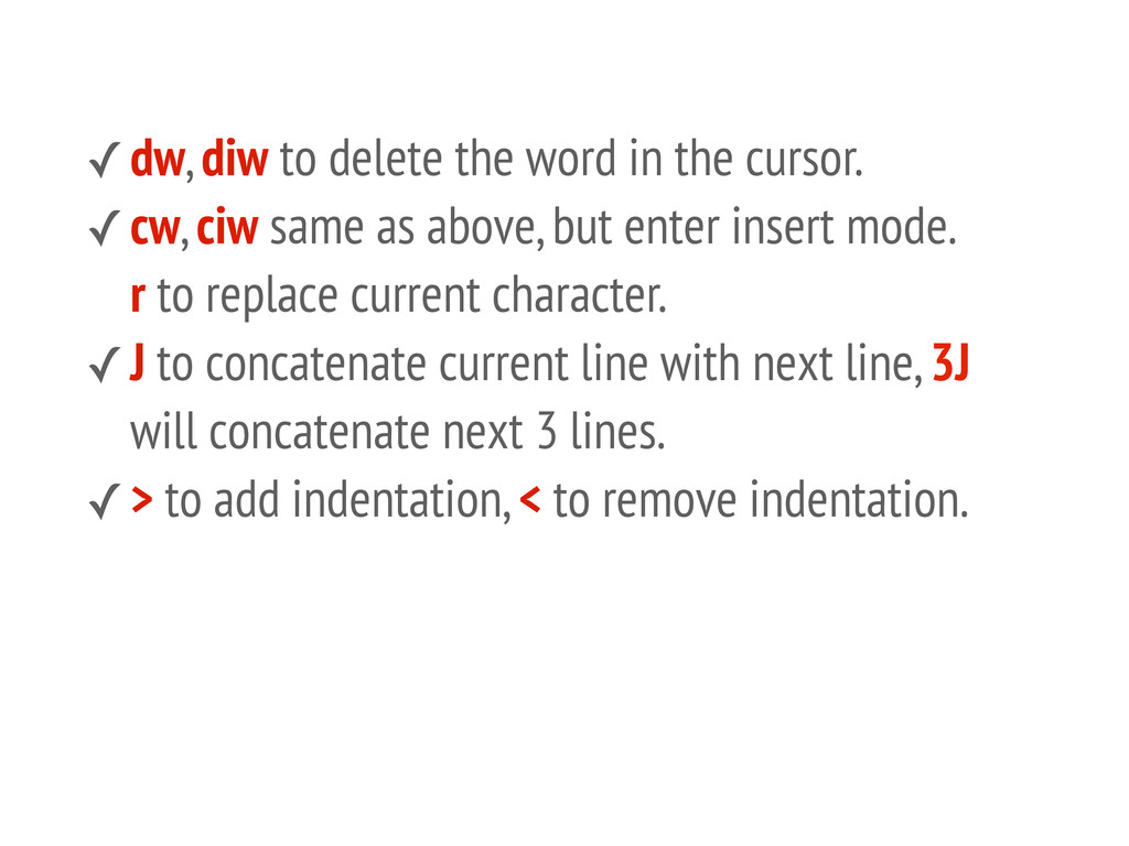 ✓dw, diw to delete the word in the cursor. ✓cw,...