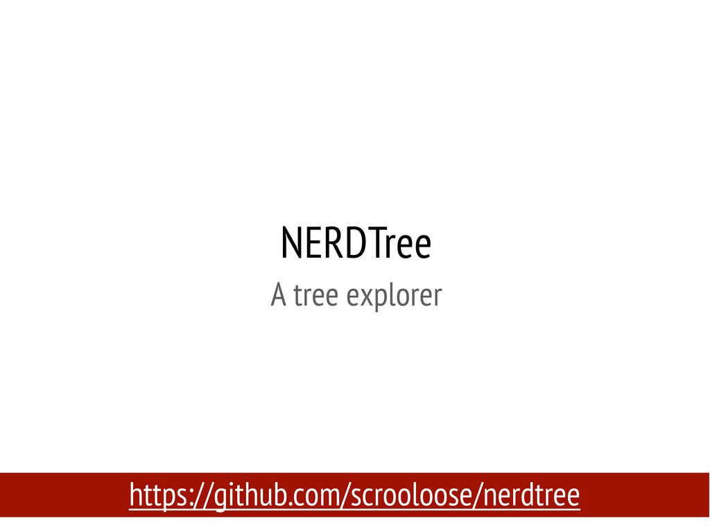 NERDTree A tree explorer https://github.com/scr...