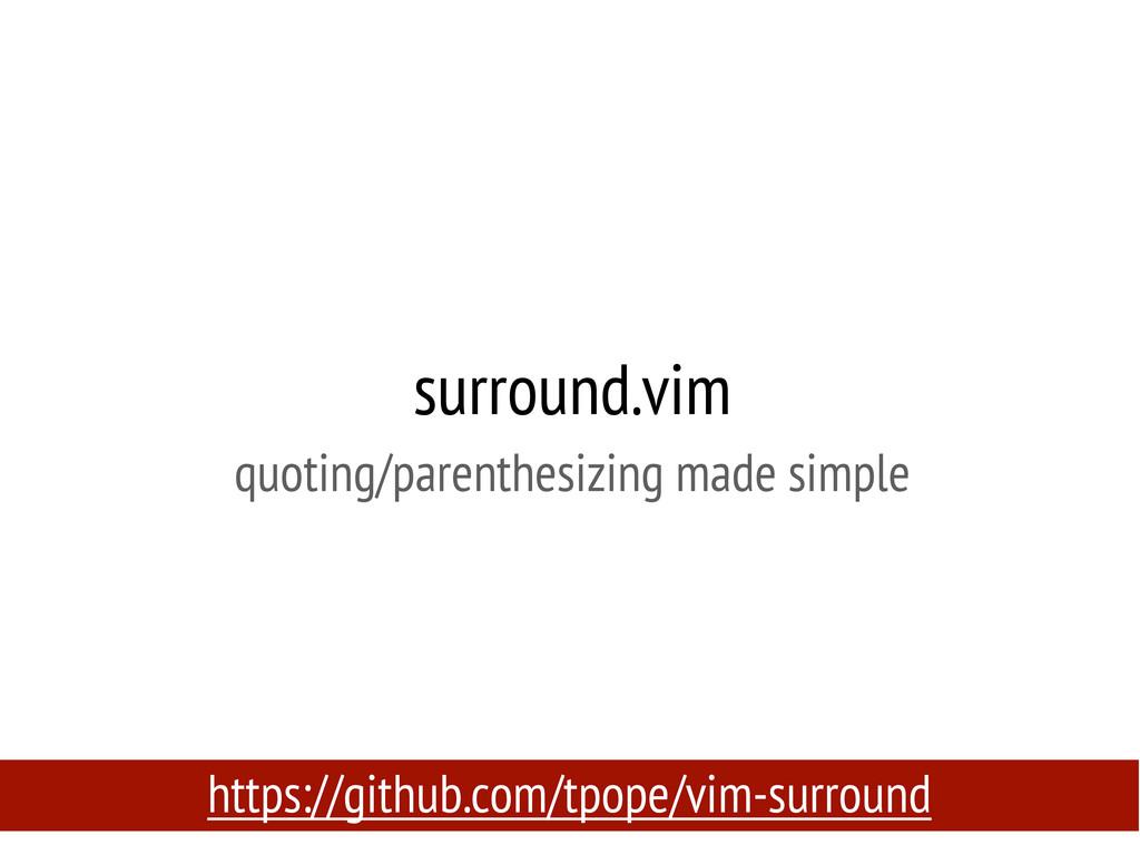 surround.vim quoting/parenthesizing made simple...
