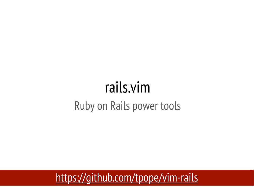rails.vim Ruby on Rails power tools https://git...