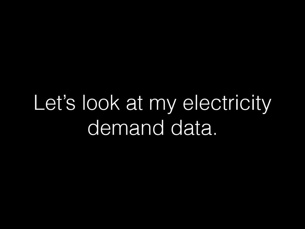 Let's look at my electricity demand data.