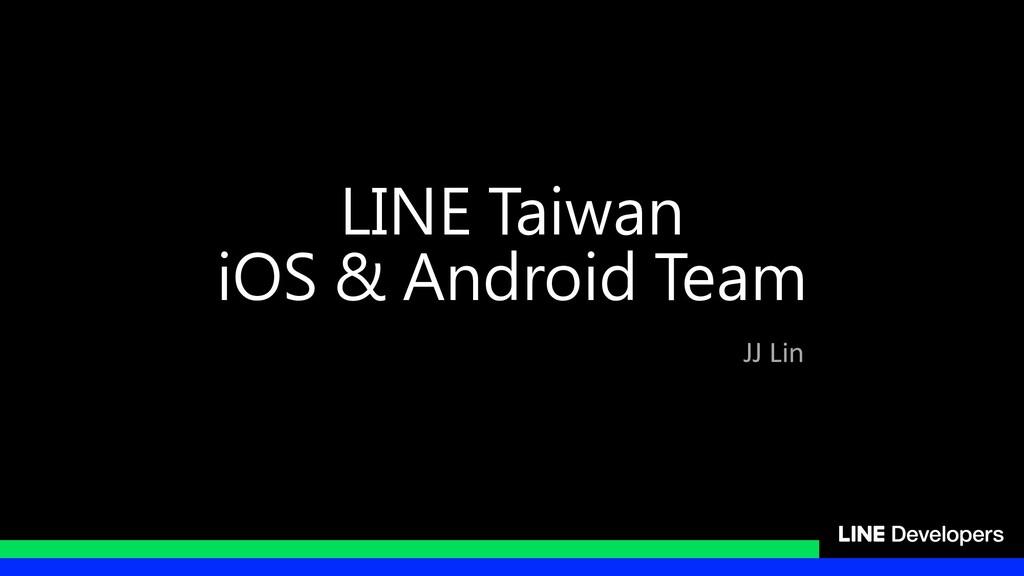 LINE Taiwan iOS & Android Team JJ Lin