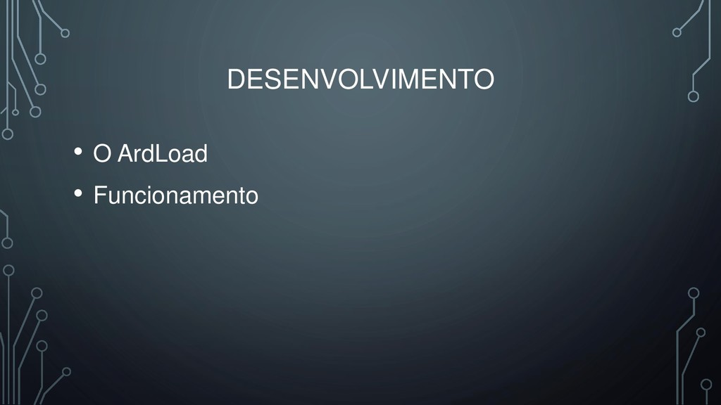 DESENVOLVIMENTO • O ArdLoad • Funcionamento