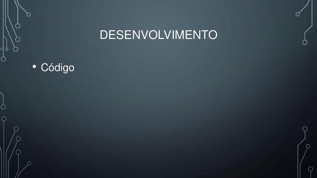 DESENVOLVIMENTO • Código