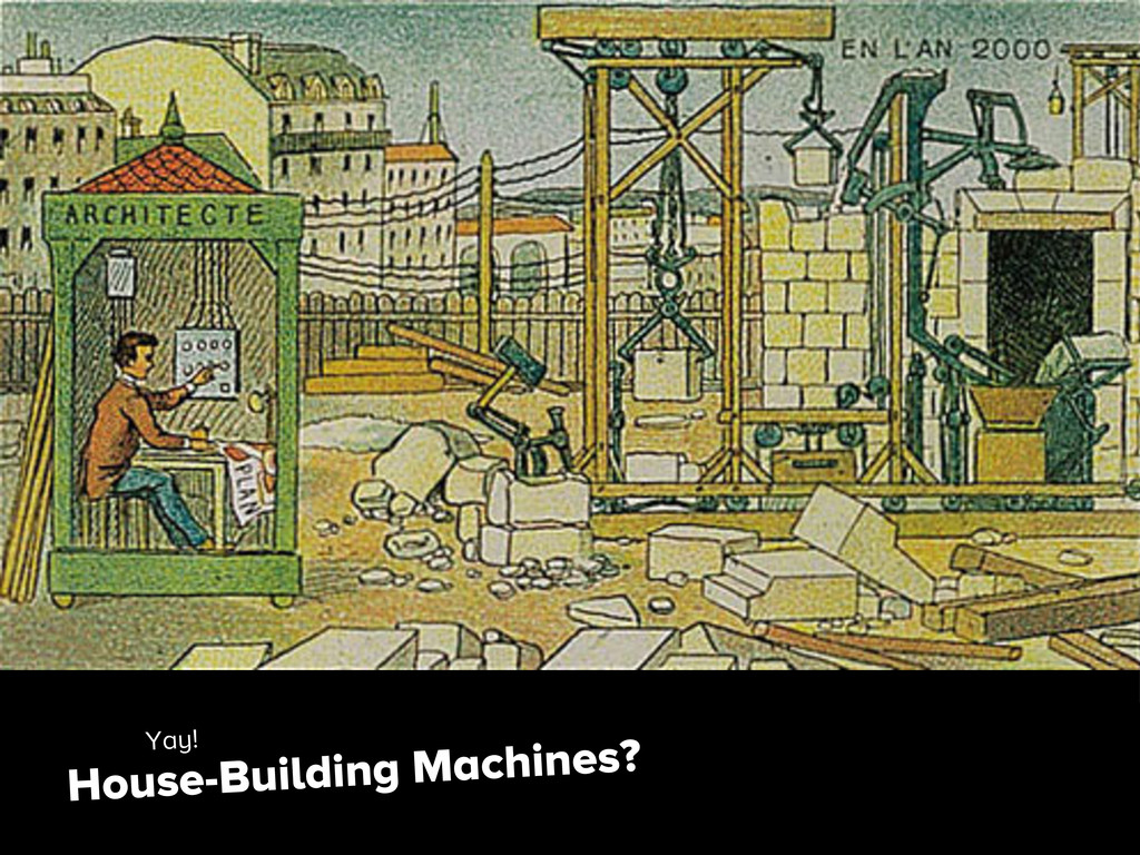 House-Building Machines? Yay!