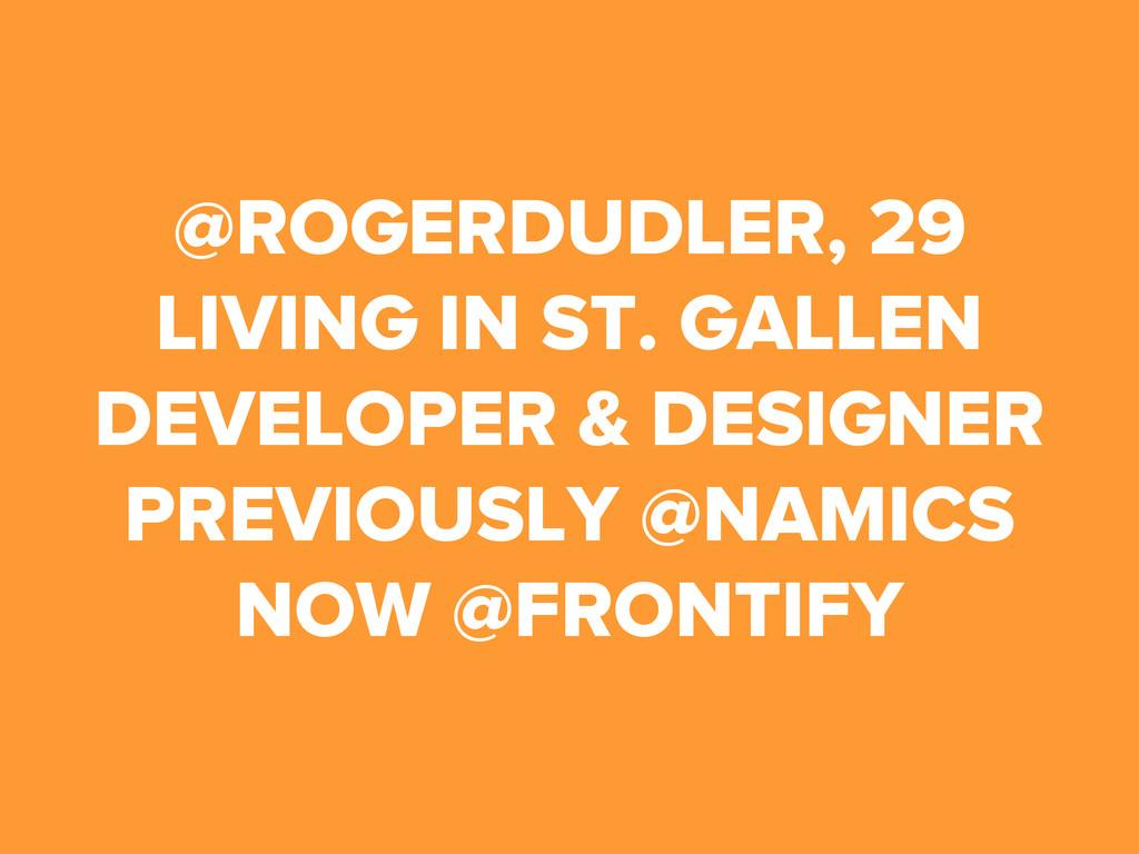 @ROGERDUDLER, 29 LIVING IN ST. GALLEN DEVELOPER...