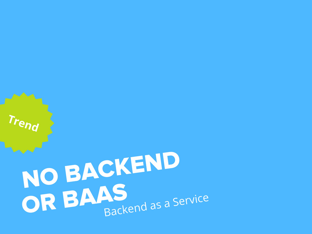 NO BACKEND Trend OR BAAS Backend as a Service