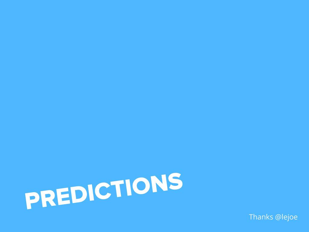 PREDICTIONS Thanks @lejoe