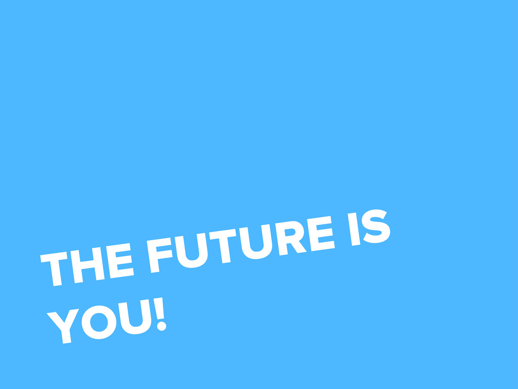 THE FUTURE IS YOU!