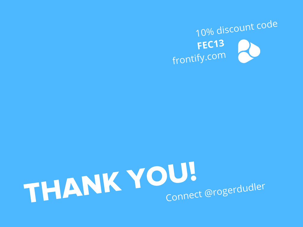 THANK YOU! Connect @rogerdudler 10% discount co...