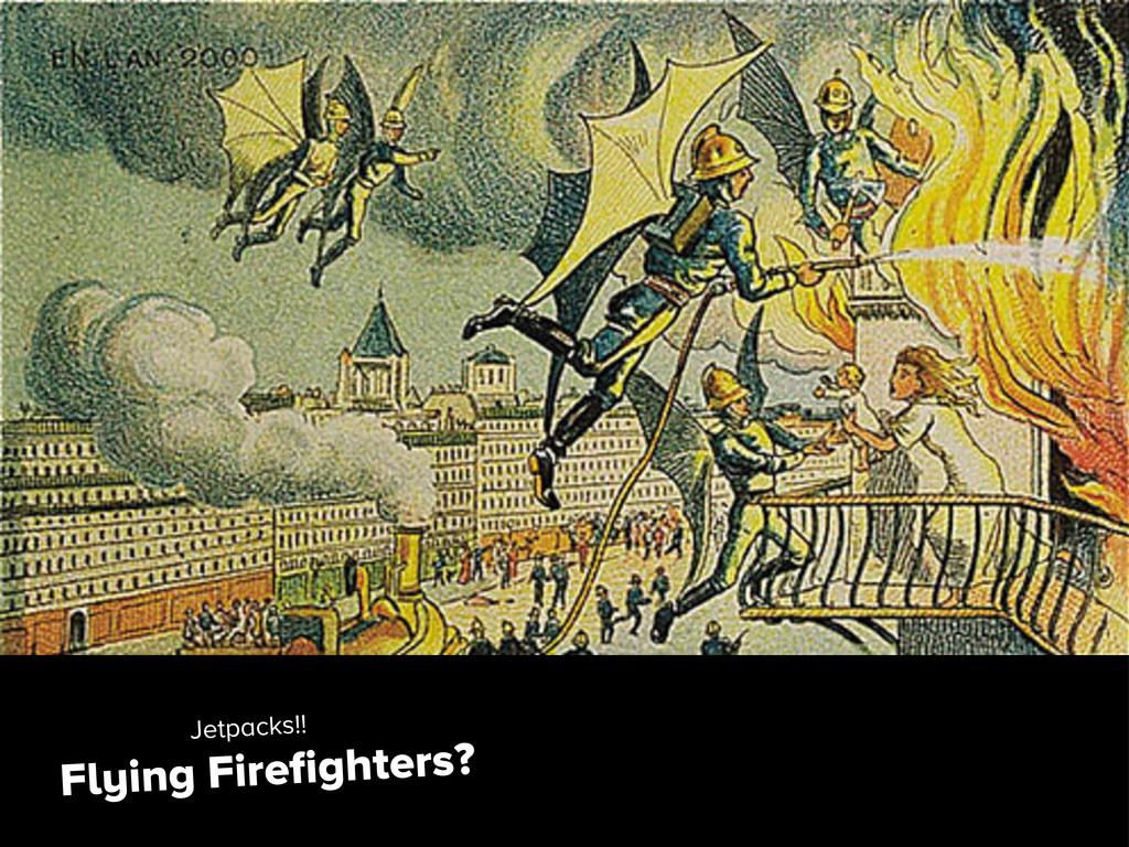 Flying Firefighters? Jetpacks!!