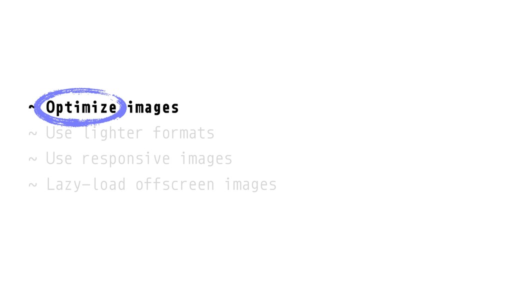 ˜ Optimize images ˜ Use lighter formats ˜ Use r...
