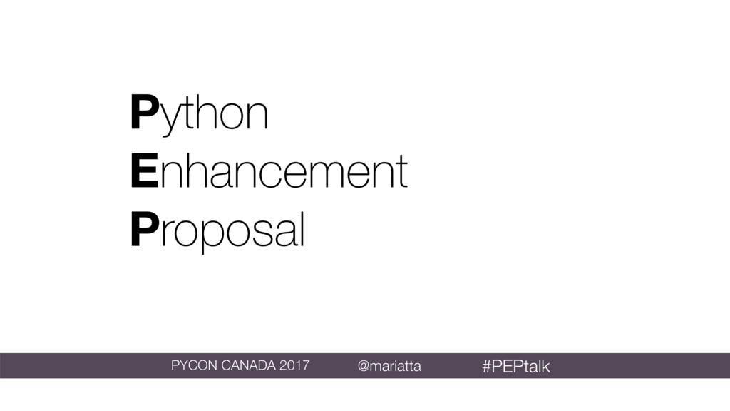 Python Enhancement Proposal @mariatta PYCON CAN...