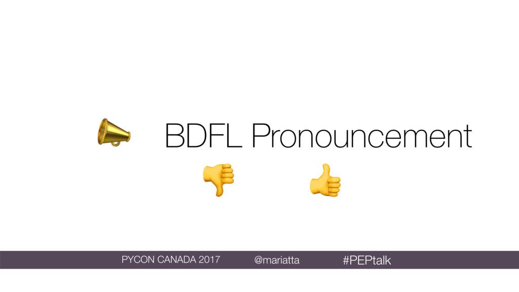 BDFL Pronouncement   @mariatta PYCON CANADA 20...