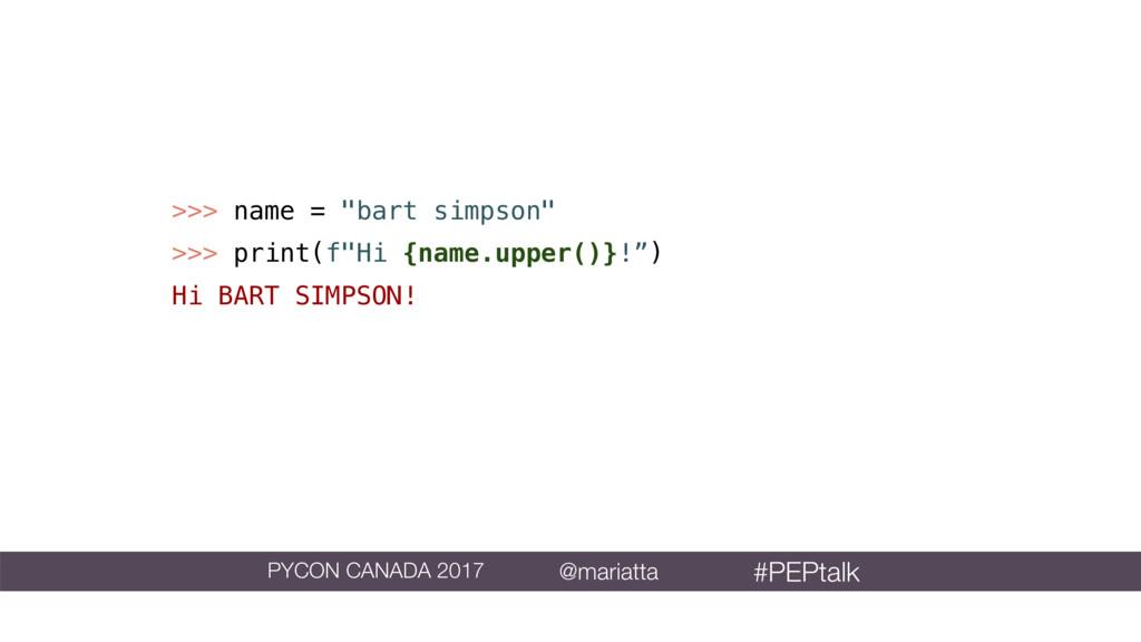 ">>> name = ""bart simpson"" >>> print(f""Hi {name...."