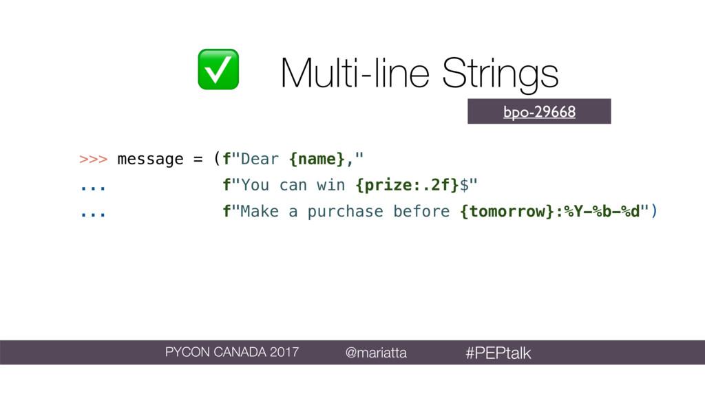 """✅ Multi-line Strings >>> message = (f""""Dear {nam..."""