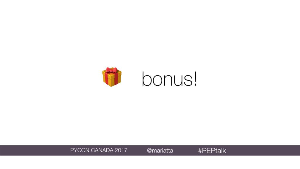 bonus! @mariatta PYCON CANADA 2017 #PEPtalk