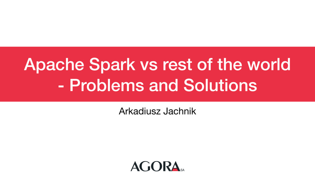 Apache Spark vs rest of the world - Problems an...
