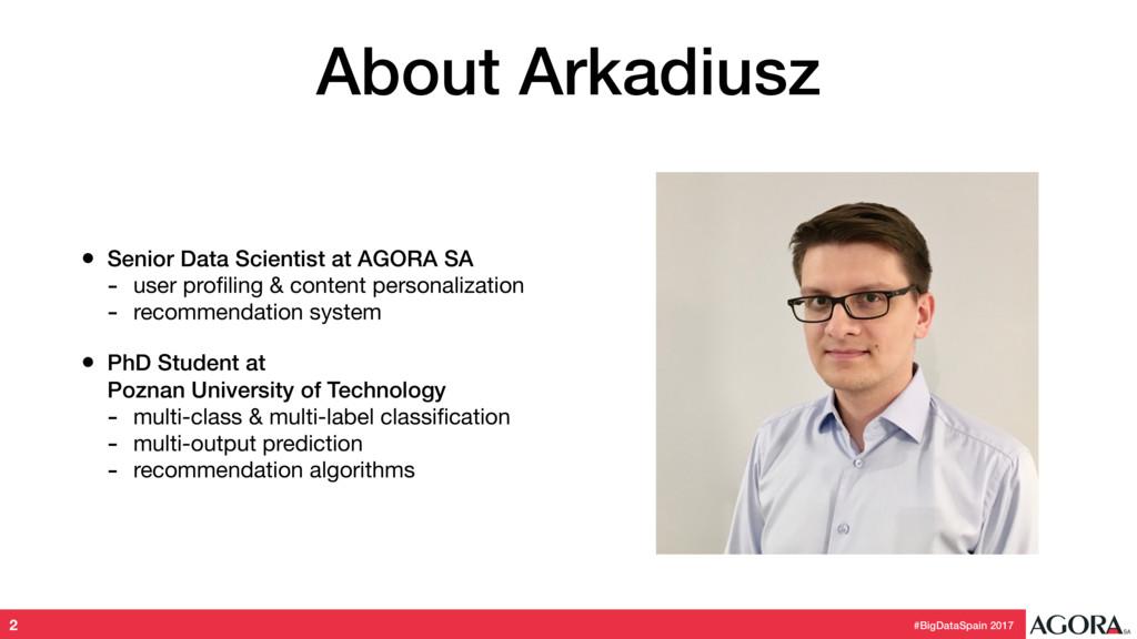 #BigDataSpain 2017 About Arkadiusz • Senior Dat...