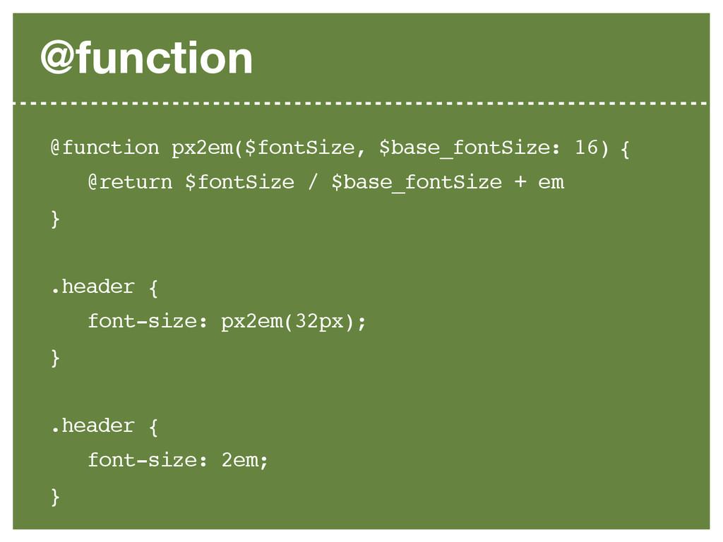 @function @function px2em($fontSize, $base_font...