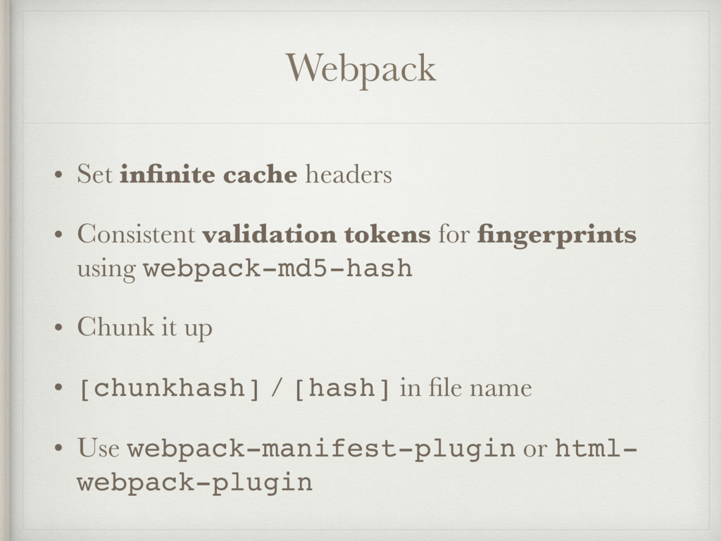 Webpack • Set infinite cache headers • Consisten...