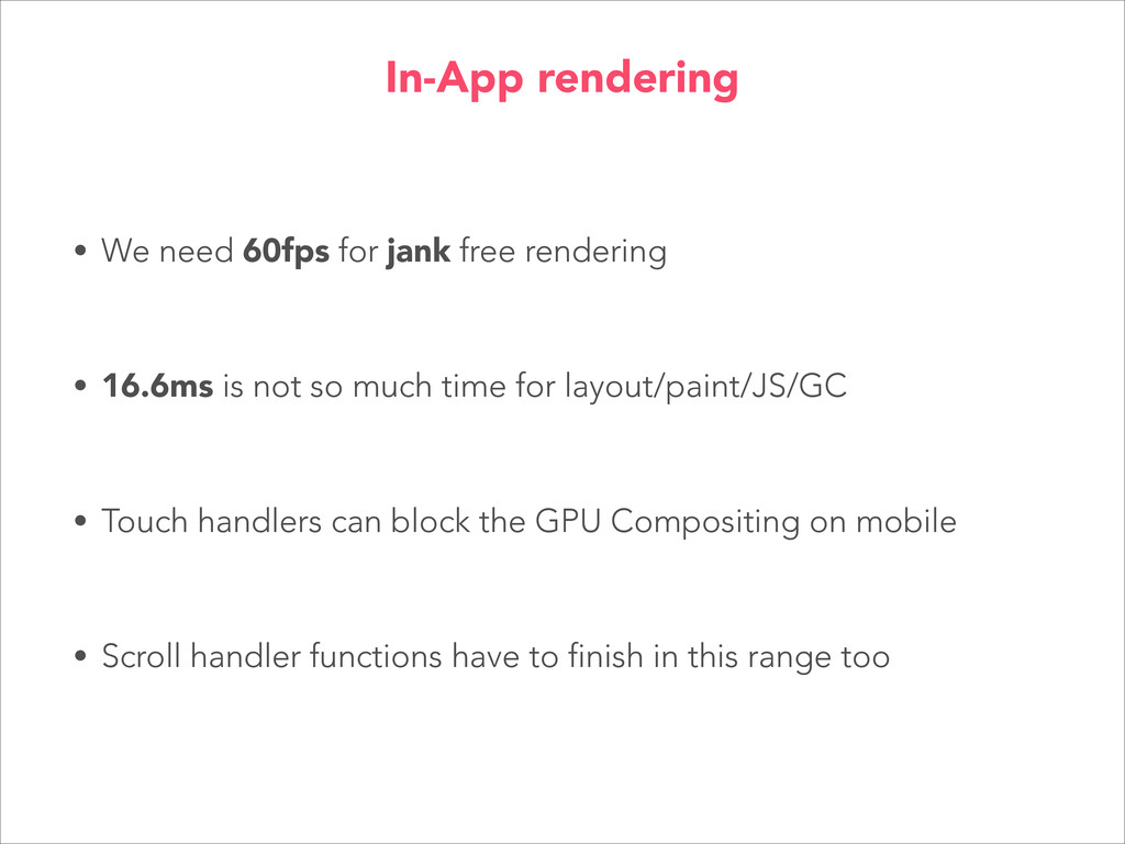 • We need 60fps for jank free rendering • 16.6m...