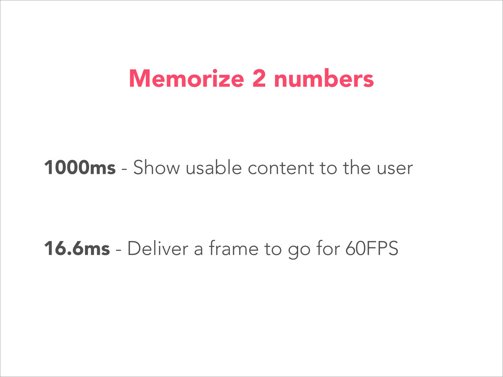 1000ms - Show usable content to the user 16.6ms...